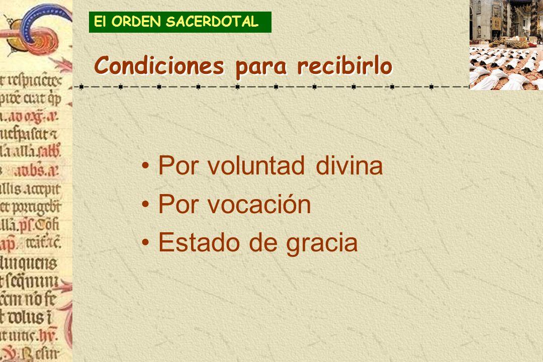 Condiciones para recibirlo El ORDEN SACERDOTAL Por voluntad divina Por vocación Estado de gracia