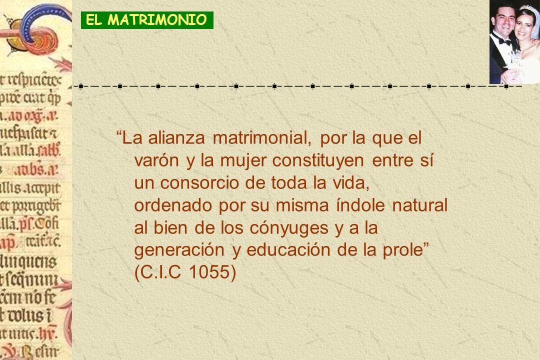 La alianza matrimonial, por la que el varón y la mujer constituyen entre sí un consorcio de toda la vida, ordenado por su misma índole natural al bien