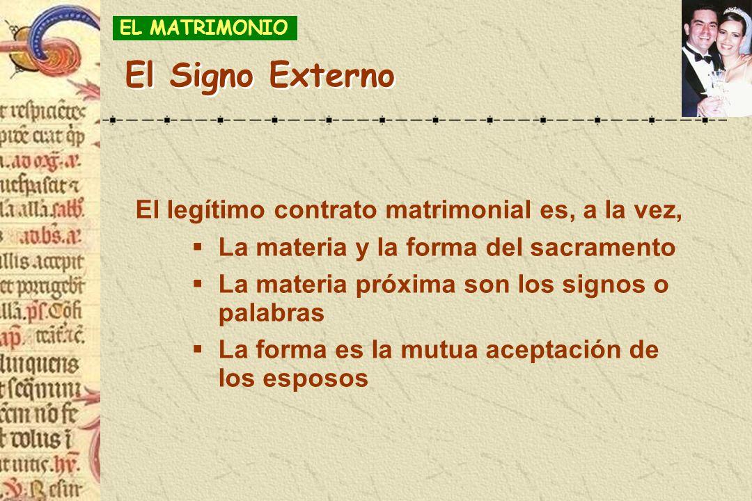 El legítimo contrato matrimonial es, a la vez, La materia y la forma del sacramento La materia próxima son los signos o palabras La forma es la mutua