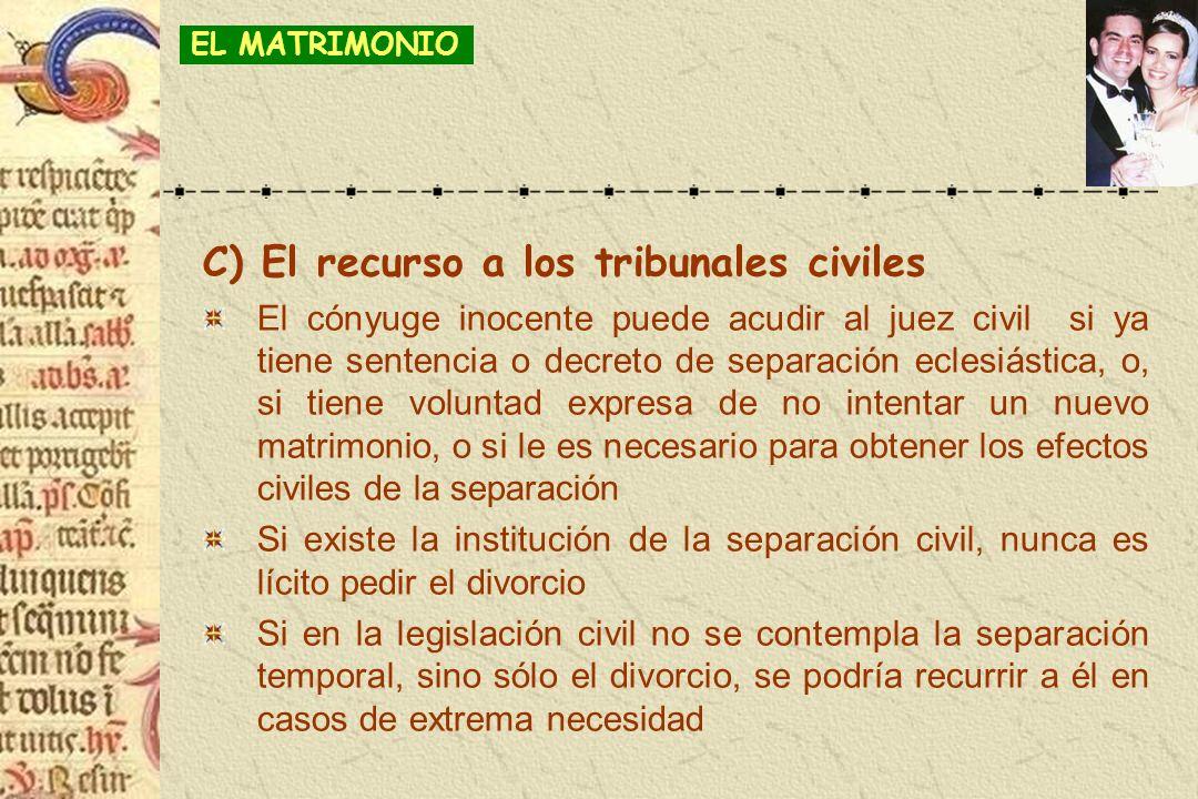 C) El recurso a los tribunales civiles El cónyuge inocente puede acudir al juez civil si ya tiene sentencia o decreto de separación eclesiástica, o, s