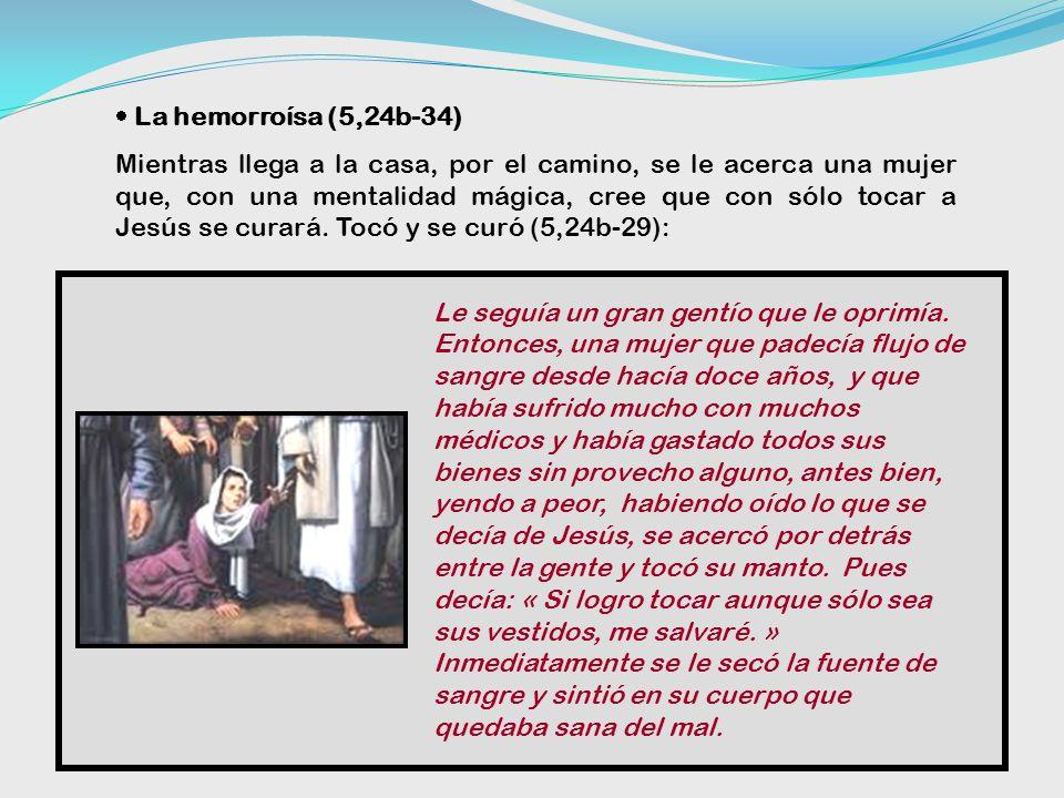 1)La hija de Jairo y la hemorroísa (5, 21-43) Dos relatos íntimamente unidos presentan dos signos de la llegada del Reino: no a la enfermedad y a la m