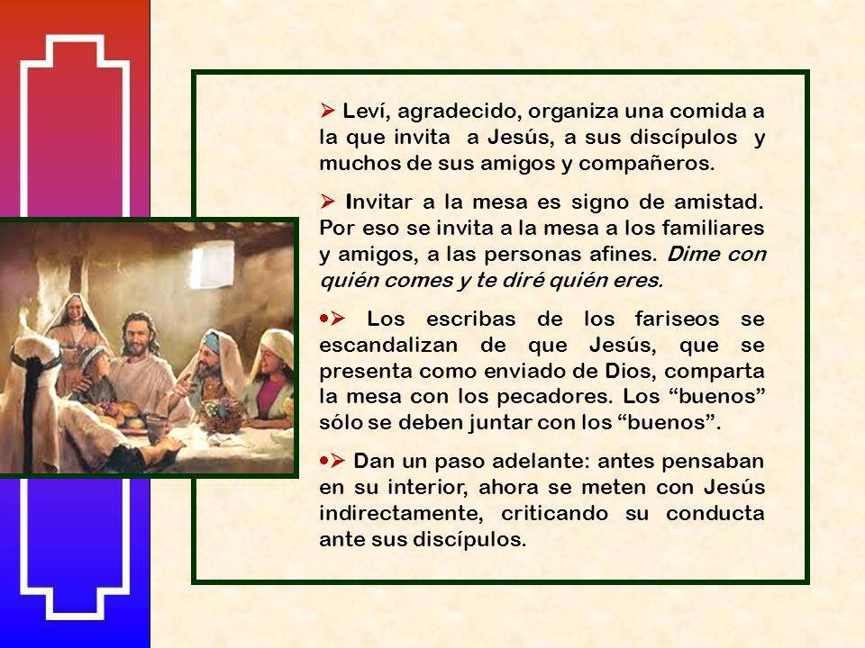 Reino de Dios es oferta de perdón a los pecadores. Jesús invita a su seguimiento a Leví, un publicano o persona dedicada a cobrar impuestos. Eran pers