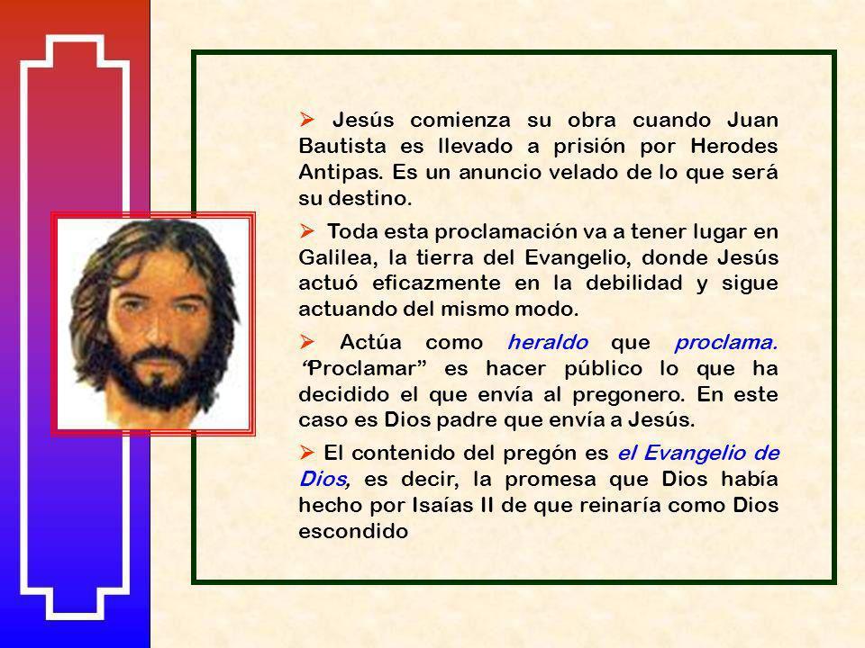 Jesús comienza su obra cuando Juan Bautista es llevado a prisión por Herodes Antipas.