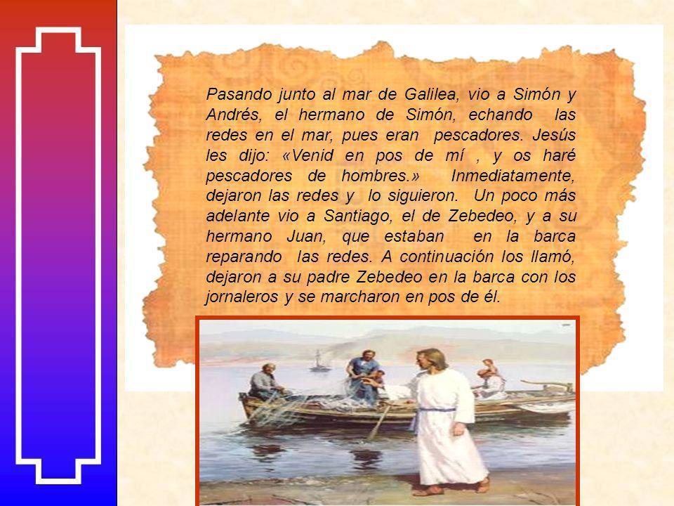 Pasando junto al mar de Galilea, vio a Simón y Andrés, el hermano de Simón, echando las redes en el mar, pues eran pescadores.