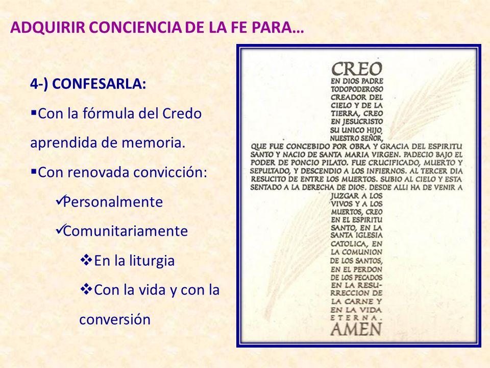 ADQUIRIR CONCIENCIA DE LA FE PARA… 3-) CONFIRMARLA: Debe existir una unidad entre el acto de creer y los contenidos en que se cree La ayuda fundamenta
