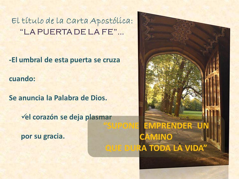 El título de la Carta Apostólica: LA PUERTA DE LA FE… -Recuerda al discurso de Pablo y Bernabé explicando cómo Dios integra a los gentiles en la Iglesia (Hech 14, 27)