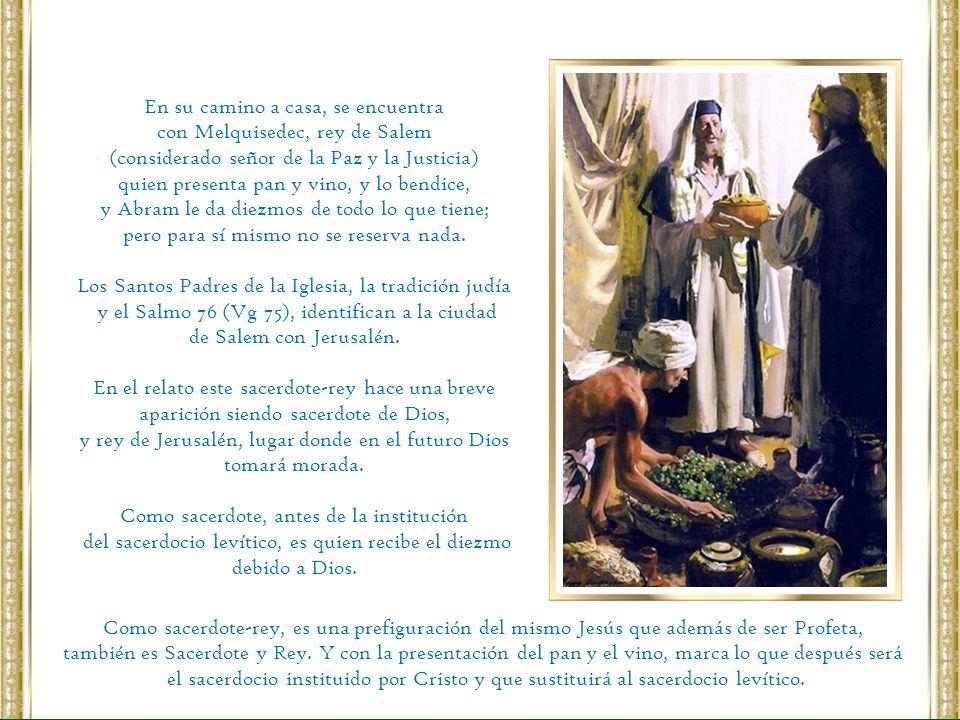 En su camino a casa, se encuentra con Melquisedec, rey de Salem (considerado señor de la Paz y la Justicia) quien presenta pan y vino, y lo bendice, y
