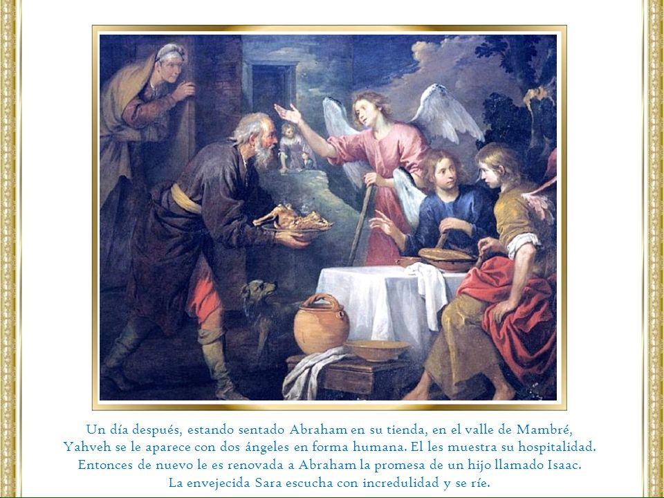 Un día después, estando sentado Abraham en su tienda, en el valle de Mambré, Yahveh se le aparece con dos ángeles en forma humana. El les muestra su h
