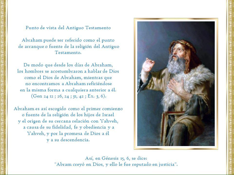 Punto de vista del Antiguo Testamento Abraham puede ser referido como el punto de arranque o fuente de la religión del Antiguo Testamento. De modo que