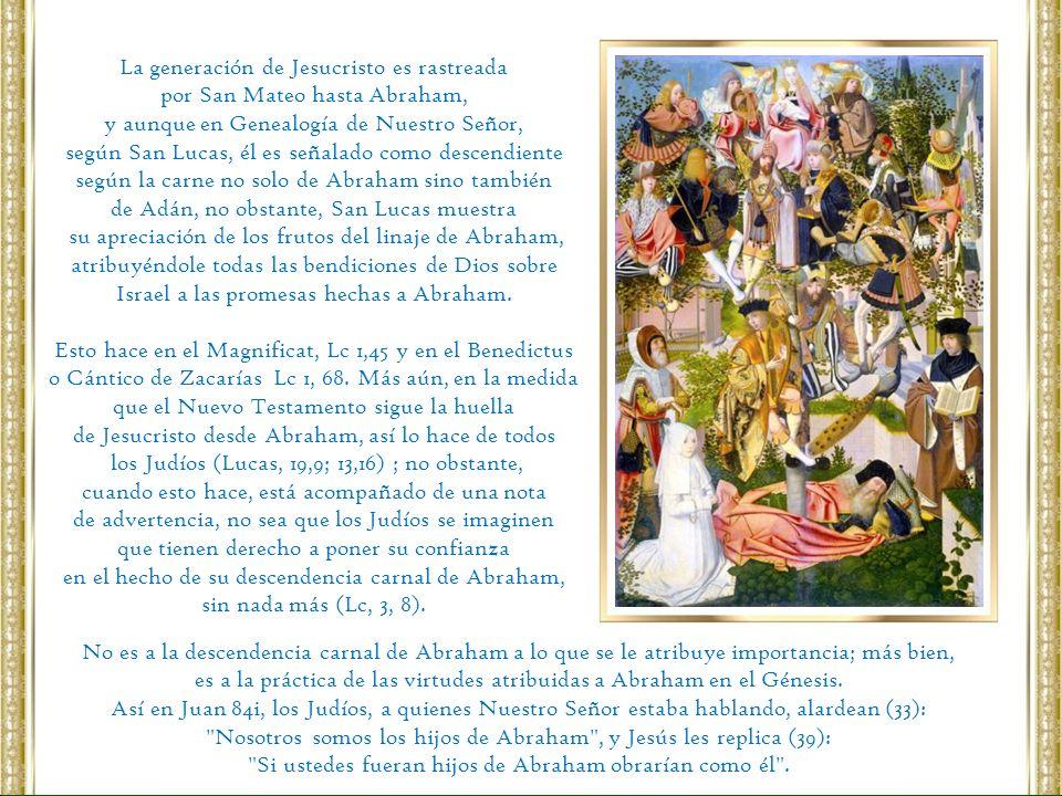 La generación de Jesucristo es rastreada por San Mateo hasta Abraham, y aunque en Genealogía de Nuestro Señor, según San Lucas, él es señalado como de