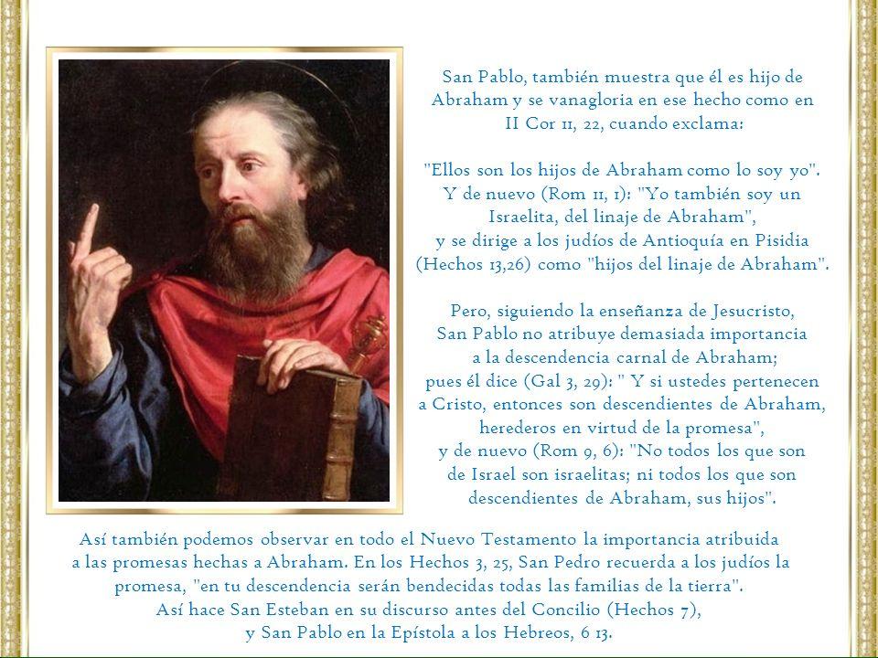 San Pablo, también muestra que él es hijo de Abraham y se vanagloria en ese hecho como en II Cor 11, 22, cuando exclama: