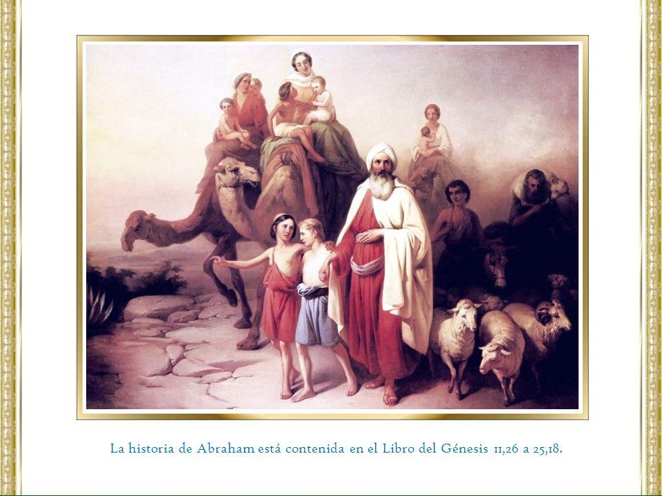La historia de Abraham está contenida en el Libro del Génesis 11,26 a 25,18.