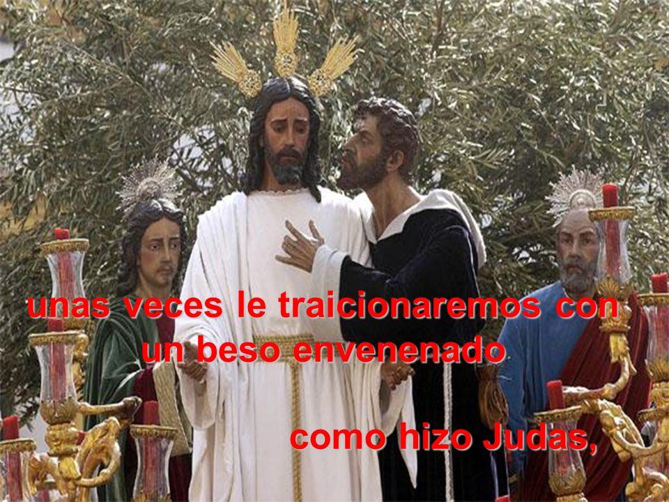 y otras le ignoraremos hasta el perjuro en la fuga más cobarde, como hizo Pedro, el discípulo fogoso;