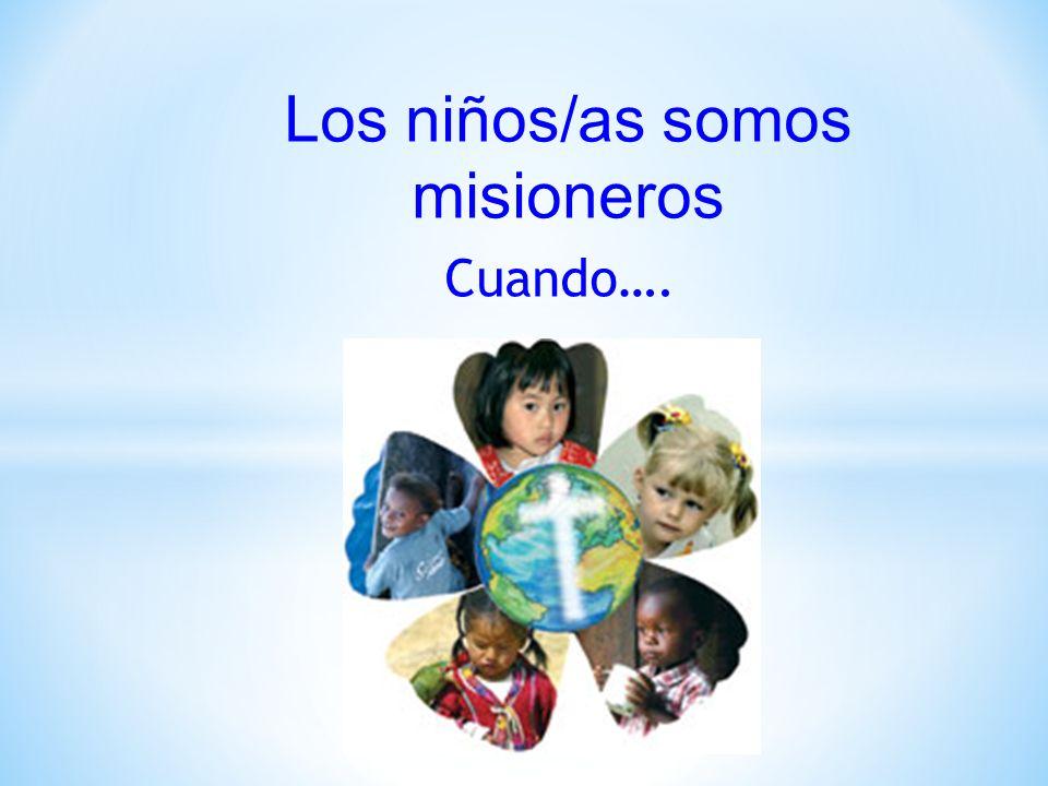 Los niños/as somos misioneros Cuando….