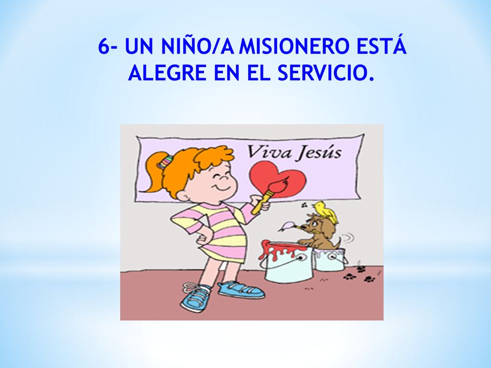 6- UN NIÑO/A MISIONERO ESTÁ ALEGRE EN EL SERVICIO.