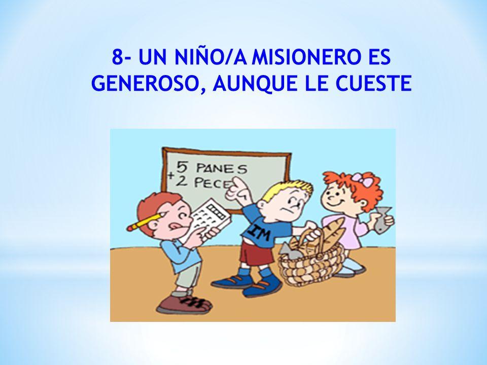 8- UN NIÑO/A MISIONERO ES GENEROSO, AUNQUE LE CUESTE