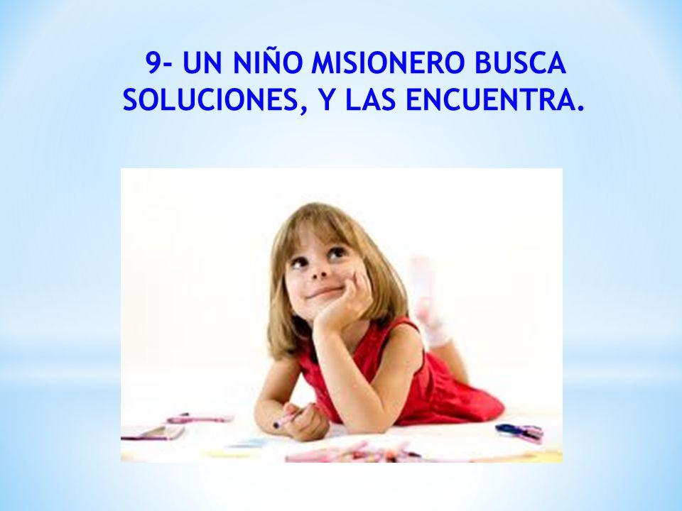 9- UN NIÑO MISIONERO BUSCA SOLUCIONES, Y LAS ENCUENTRA.