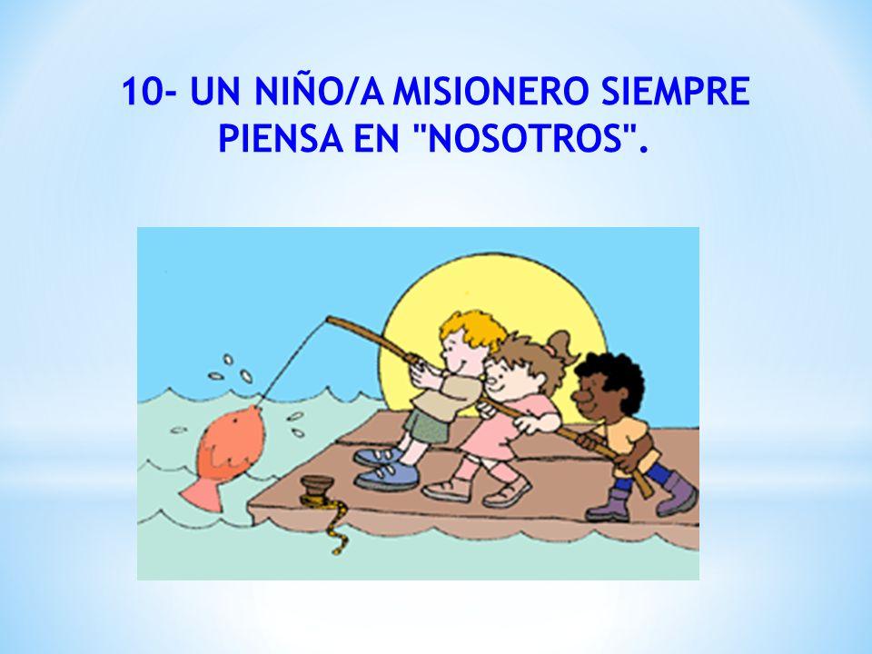 10- UN NIÑO/A MISIONERO SIEMPRE PIENSA EN