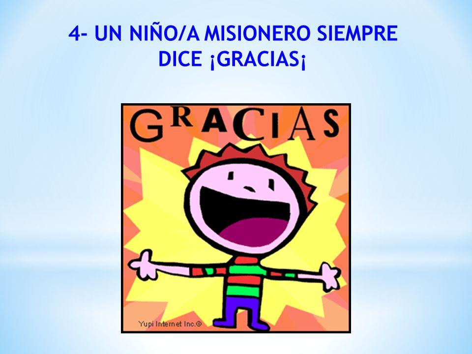 4- UN NIÑO/A MISIONERO SIEMPRE DICE ¡GRACIAS¡