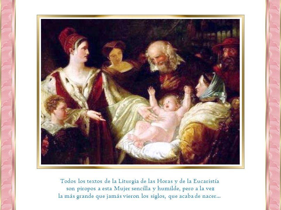Todos los textos de la Liturgia de las Horas y de la Eucaristía son piropos a esta Mujer sencilla y humilde, pero a la vez la más grande que jamás vieron los siglos, que acaba de nacer...