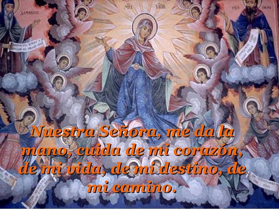 Nuestra Señora me da la mano, cuida de mi corazón, de mi vida, de mi destino. Nuestra Señora me da la mano, cuida de mi corazón, de mi vida, de mi des