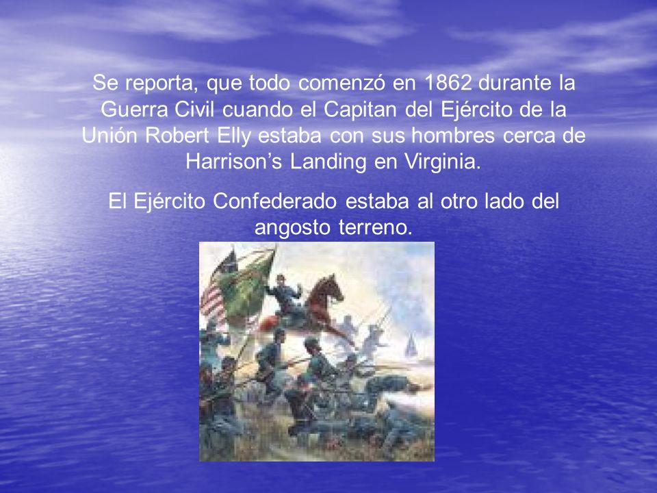 Se reporta, que todo comenzó en 1862 durante la Guerra Civil cuando el Capitan del Ejército de la Unión Robert Elly estaba con sus hombres cerca de Harrisons Landing en Virginia.