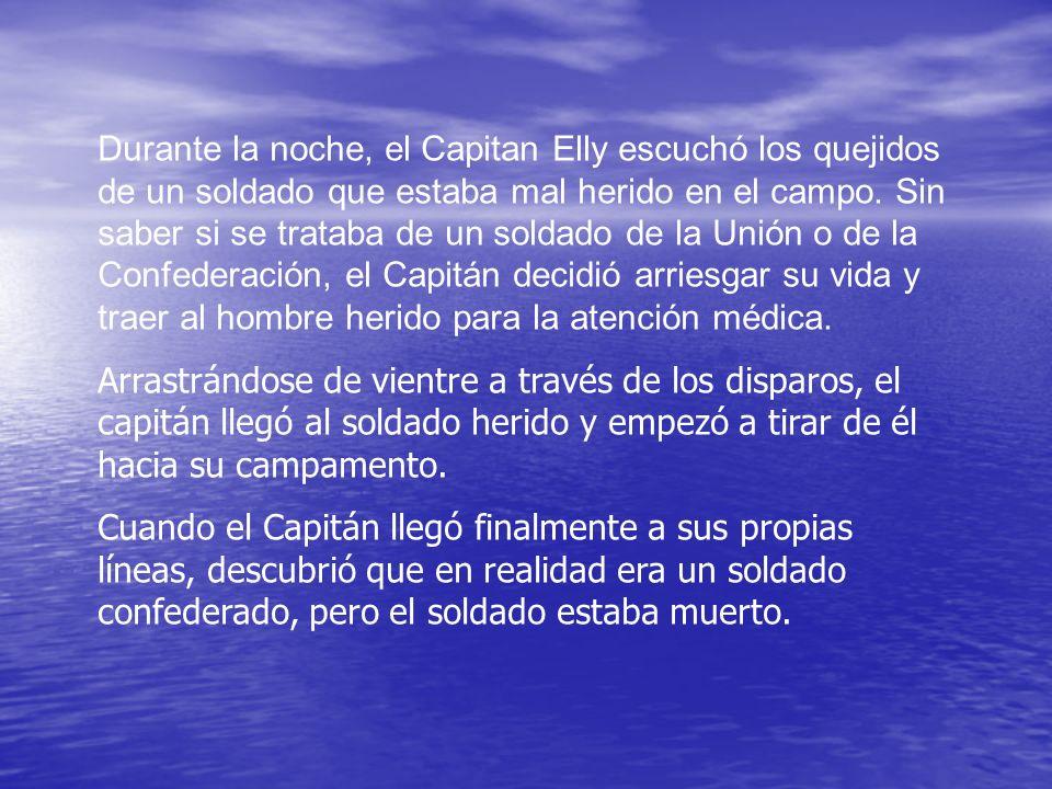 Durante la noche, el Capitan Elly escuchó los quejidos de un soldado que estaba mal herido en el campo.