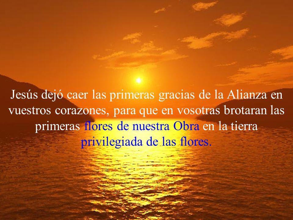 Vosotras sois las que en la misma fuente habéis bebido la vida de la Alianza y las que en Andalucía lleváis el destino de darla a las demás.