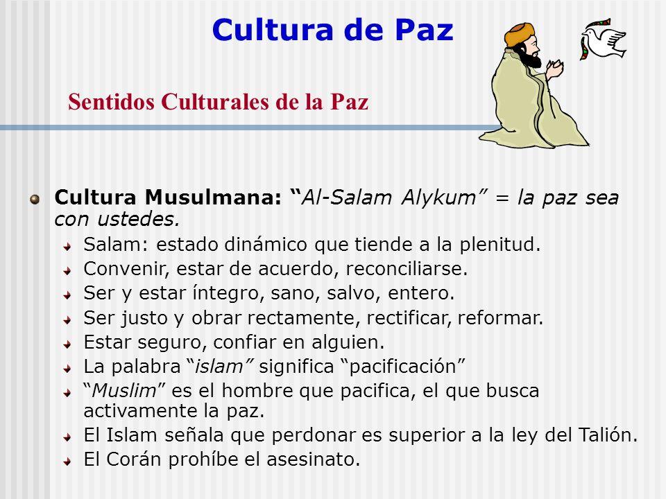 Cultura de Paz Cultura Musulmana: Al-Salam Alykum = la paz sea con ustedes. Salam: estado dinámico que tiende a la plenitud. Convenir, estar de acuerd