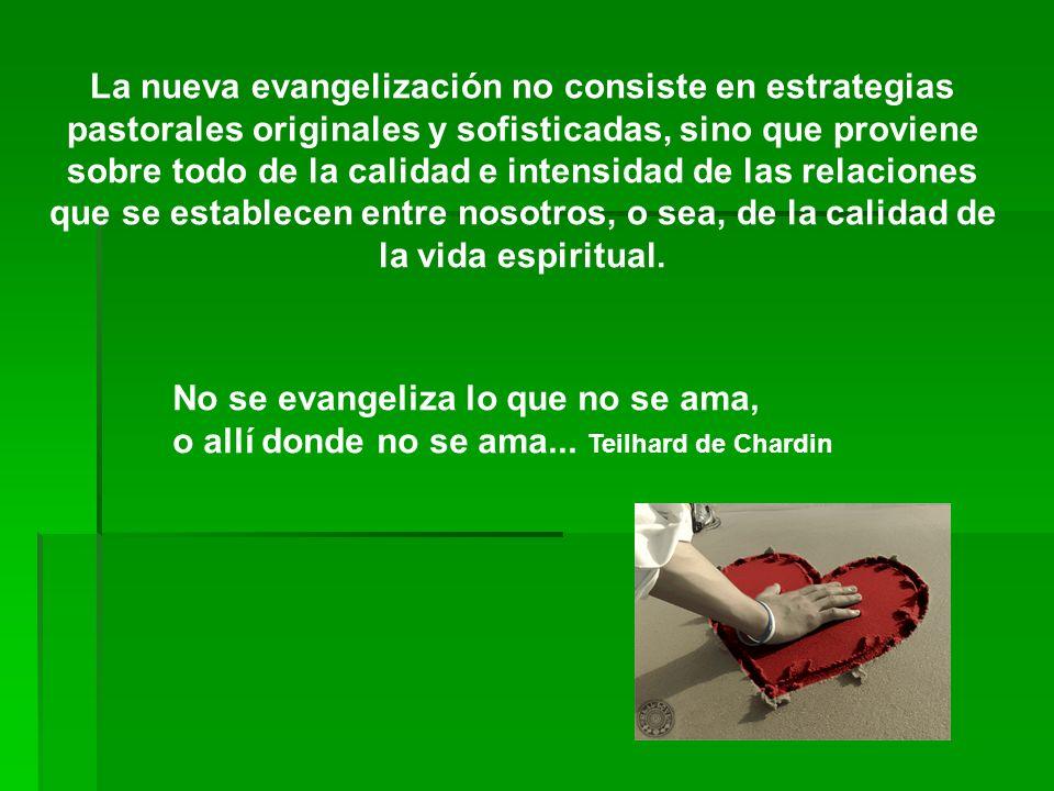 La nueva evangelización no consiste en estrategias pastorales originales y sofisticadas, sino que proviene sobre todo de la calidad e intensidad de las relaciones que se establecen entre nosotros, o sea, de la calidad de la vida espiritual.