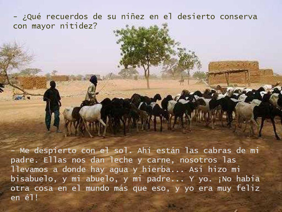 - ¿A qué se dedican? - Pastoreamos rebaños de camellos, cabras, corderos, vacas y asnos en un reino de infinito y de silencio... - ¿De verdad tan sile