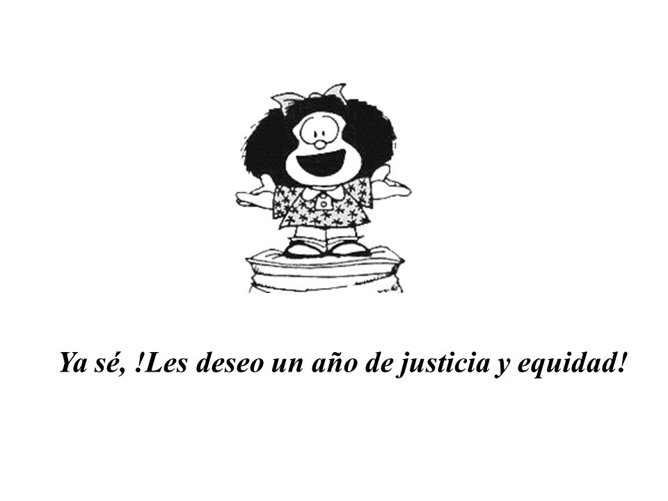 Ya sé, !Les deseo un año de justicia y equidad!