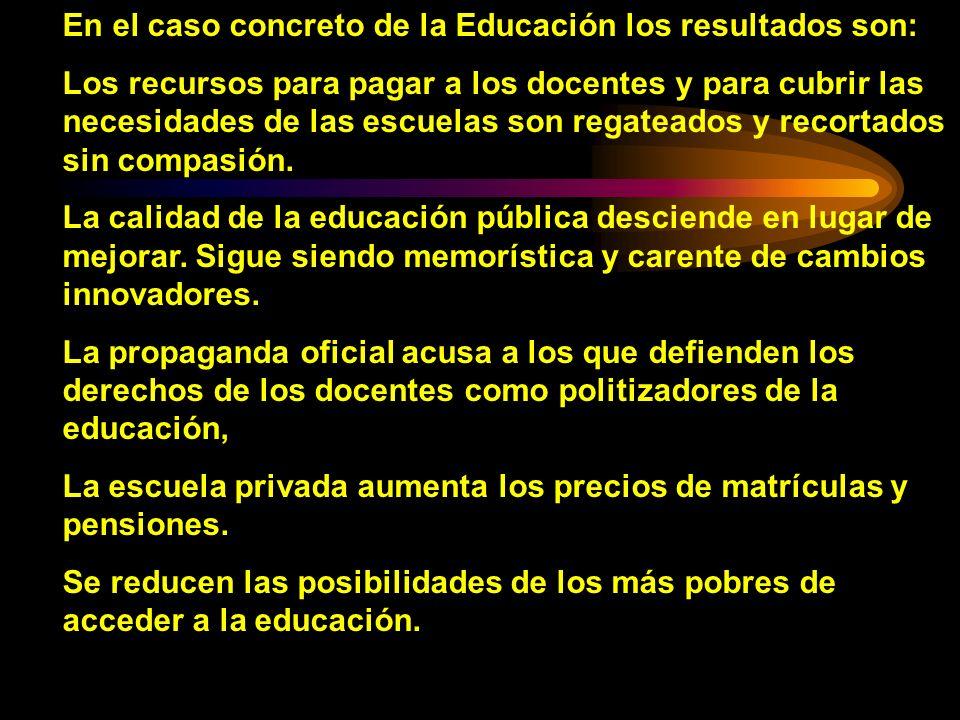 En el caso concreto de la Educación los resultados son: Los recursos para pagar a los docentes y para cubrir las necesidades de las escuelas son regat