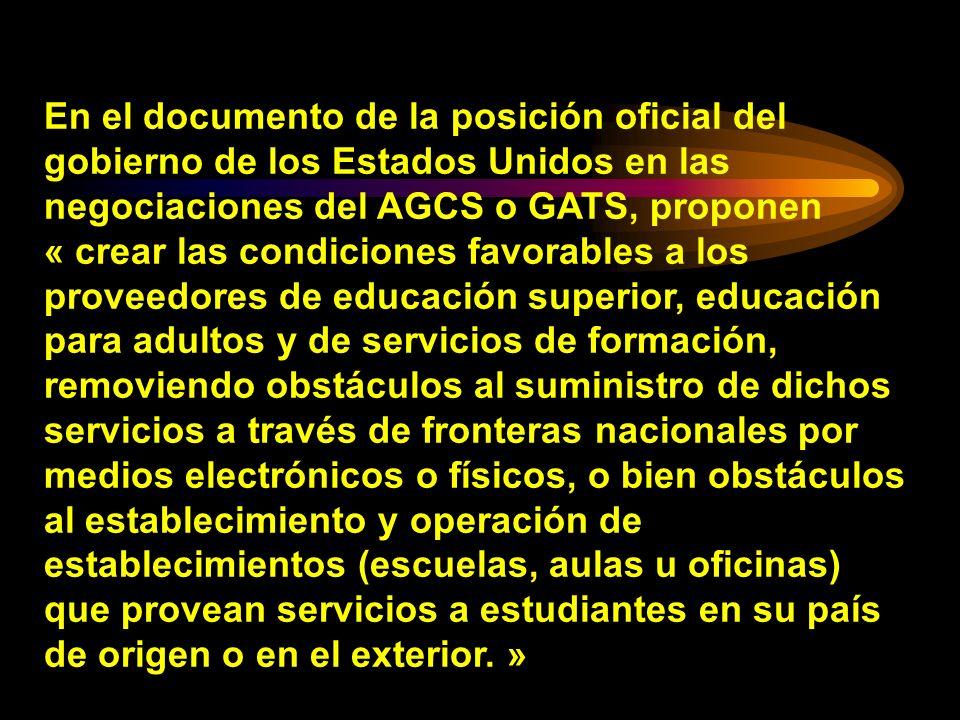 En el documento de la posición oficial del gobierno de los Estados Unidos en las negociaciones del AGCS o GATS, proponen « crear las condiciones favor