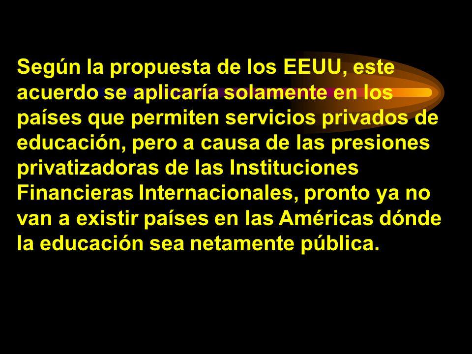 Según la propuesta de los EEUU, este acuerdo se aplicaría solamente en los países que permiten servicios privados de educación, pero a causa de las pr