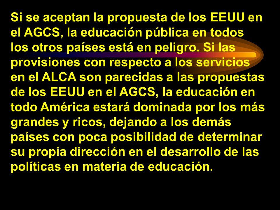 Si se aceptan la propuesta de los EEUU en el AGCS, la educación pública en todos los otros países está en peligro. Si las provisiones con respecto a l