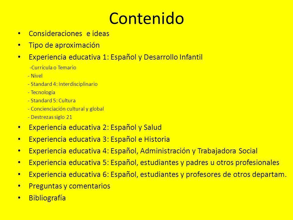 Contenido Consideraciones e ideas Tipo de aproximación Experiencia educativa 1: Español y Desarrollo Infantil -Currícula o Temario - Nivel - Standard