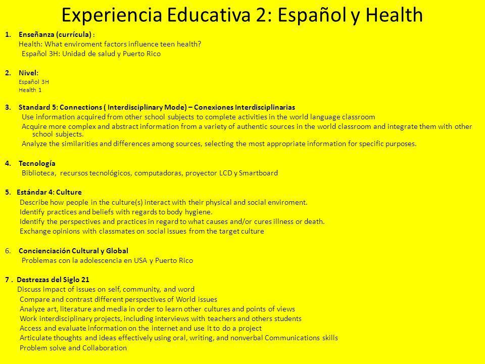 Experiencia Educativa 2: Español y Health 1. Enseñanza (currícula) : Health: What enviroment factors influence teen health? Español 3H: Unidad de salu