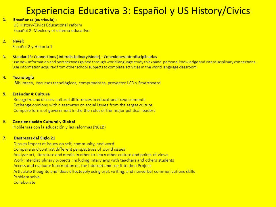 Experiencia Educativa 3: Español y US History/Civics 1.Enseñanza (currícula) : US History/Civics Educational reform Español 2: Mexico y el sistema educativo 2.