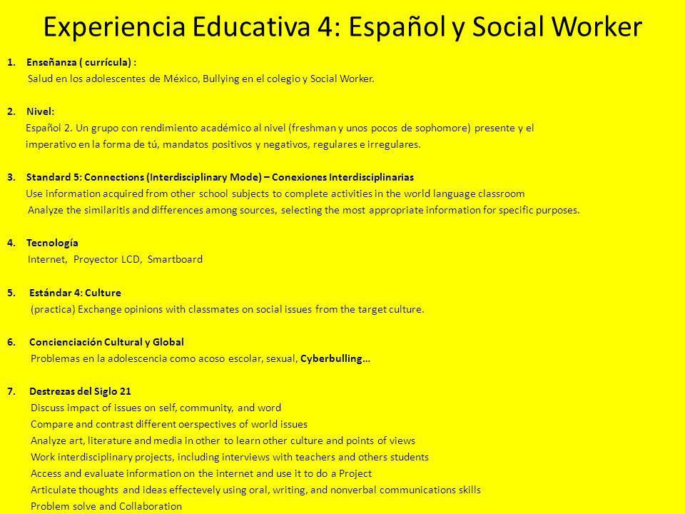Experiencia Educativa 4: Español y Social Worker 1. Enseñanza ( currícula) : Salud en los adolescentes de México, Bullying en el colegio y Social Work