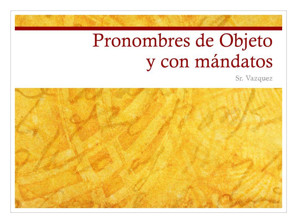 Pronombres de Objeto y con mándatos Sr. Vazquez