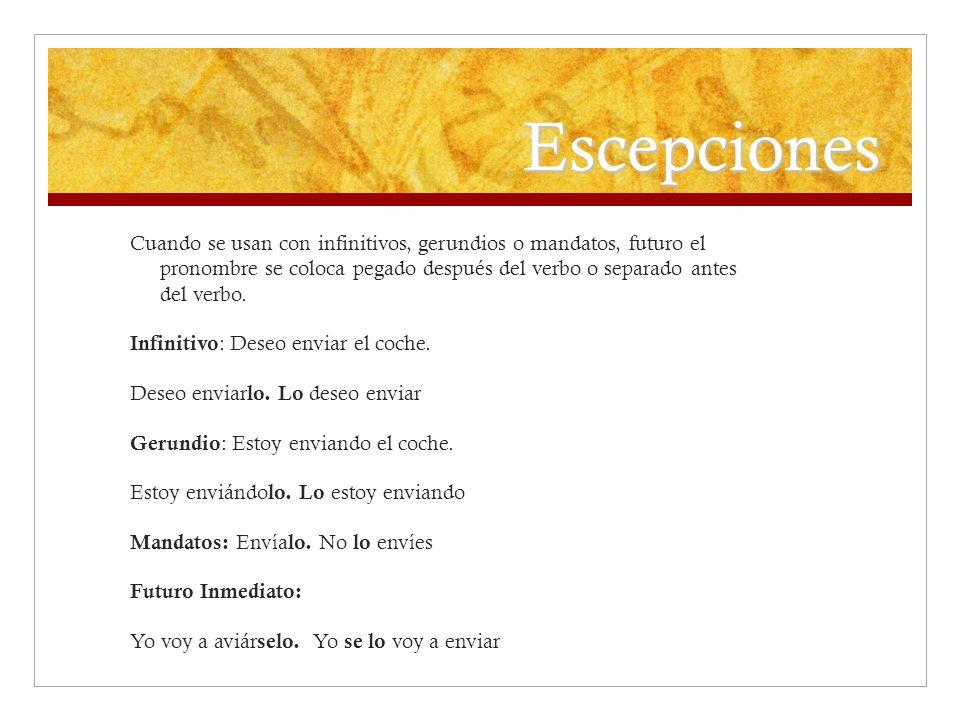 Escepciones Cuando se usan con infinitivos, gerundios o mandatos, futuro el pronombre se coloca pegado después del verbo o separado antes del verbo. I