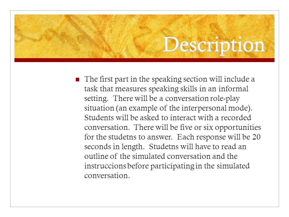 Description The first part in the speaking section will include a task that measures speaking skills in an informal setting.