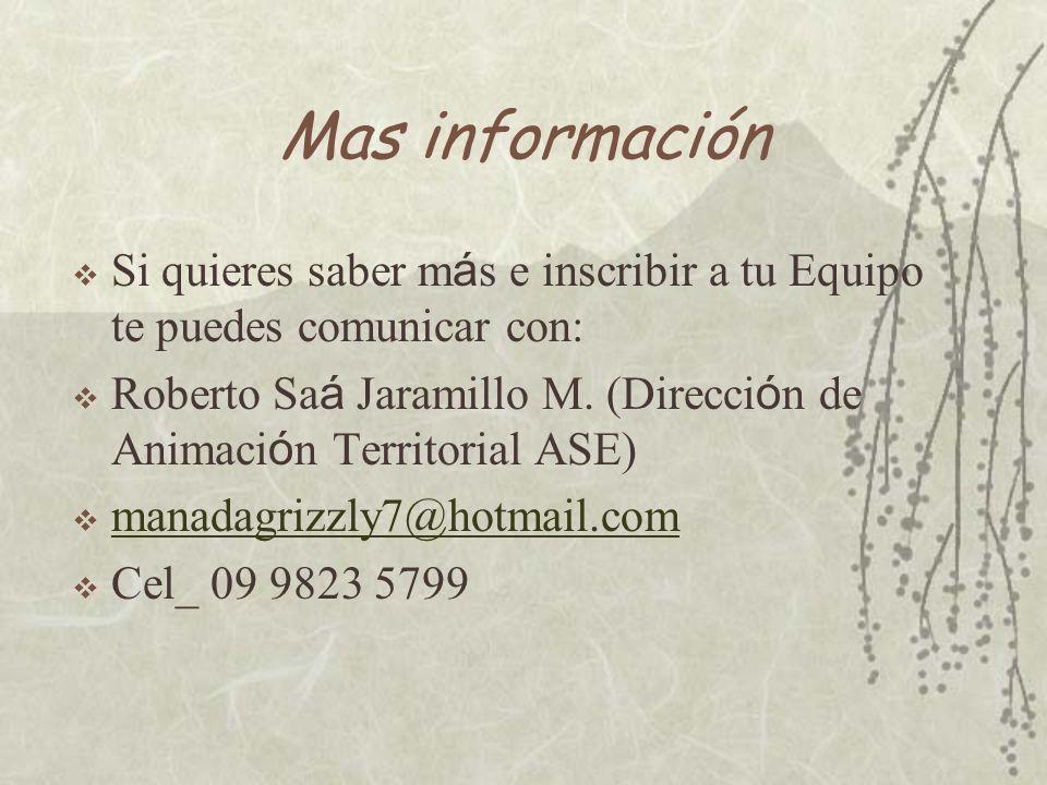 Mas información Si quieres saber m á s e inscribir a tu Equipo te puedes comunicar con: Roberto Sa á Jaramillo M.