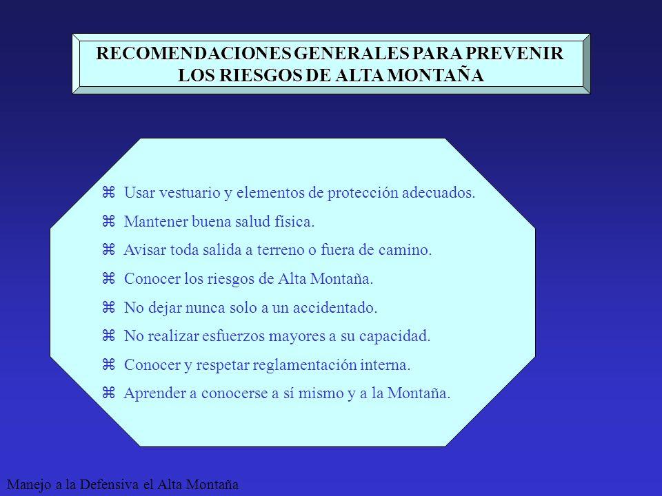 Manejo a la Defensiva el Alta Montaña RECOMENDACIONES GENERALES PARA PREVENIR LOS RIESGOS DE ALTA MONTAÑA Usar vestuario y elementos de protección adecuados.
