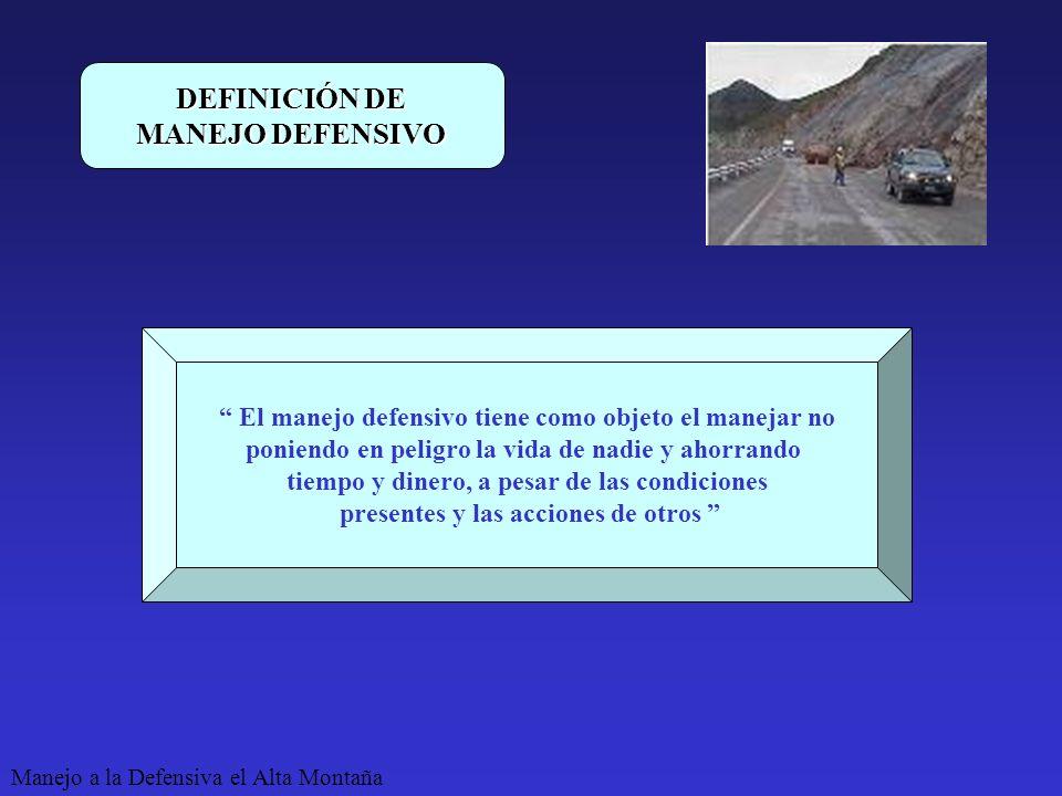Manejo a la Defensiva el Alta Montaña DEFINICIÓN DE MANEJO DEFENSIVO El manejo defensivo tiene como objeto el manejar no poniendo en peligro la vida de nadie y ahorrando tiempo y dinero, a pesar de las condiciones presentes y las acciones de otros
