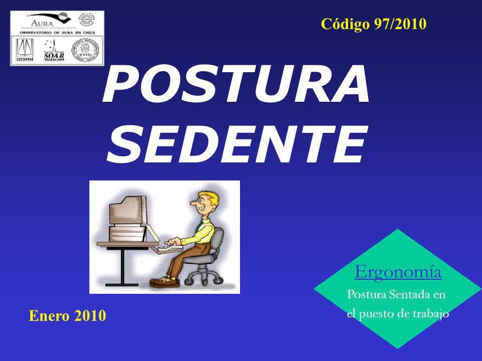 Ergonomía Postura Sentada en el puesto de trabajo POSTURA SEDENTE Enero 2010 Código 97/2010