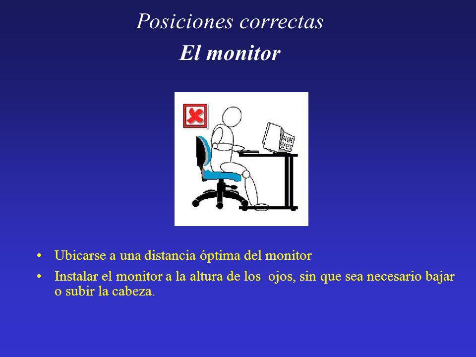 Posiciones correctas El monitor Ubicarse a una distancia óptima del monitor Instalar el monitor a la altura de los ojos, sin que sea necesario bajar o