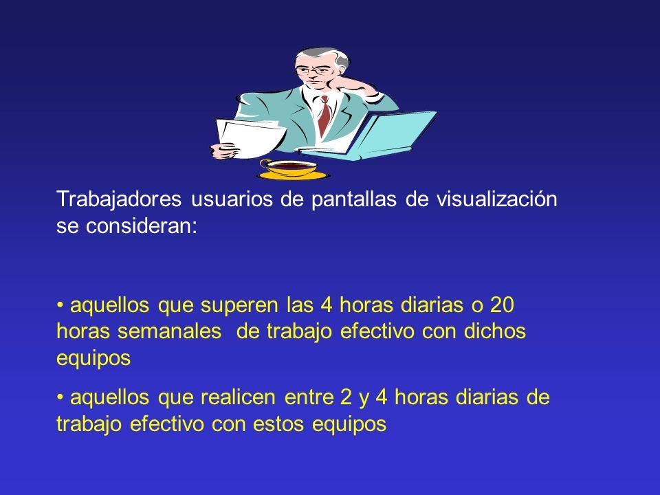 Trabajadores usuarios de pantallas de visualización se consideran: aquellos que superen las 4 horas diarias o 20 horas semanales de trabajo efectivo c