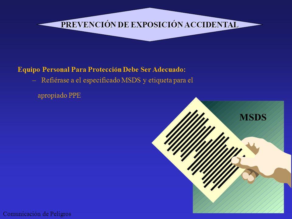 Equipo Personal Para Protección Debe Ser Adecuado: –Refiérase a el especificado MSDS y etiqueta para el apropiado PPE MSDS Comunicación de Peligros PR